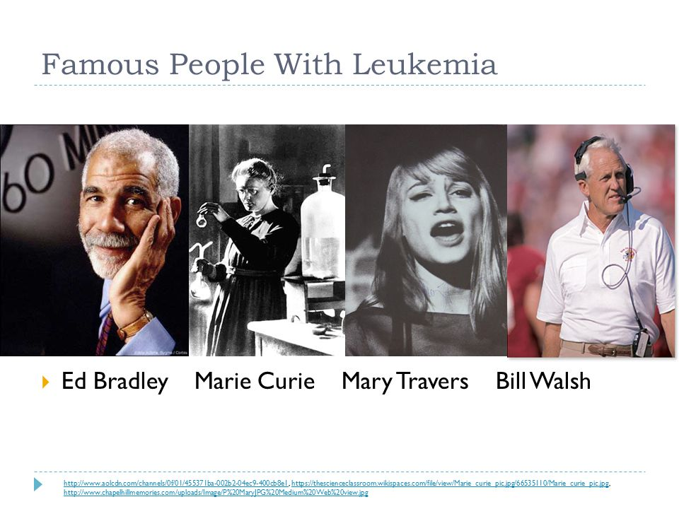 Famous People With Leukemia  Ed Bradley Marie Curie Mary Travers Bill Walsh