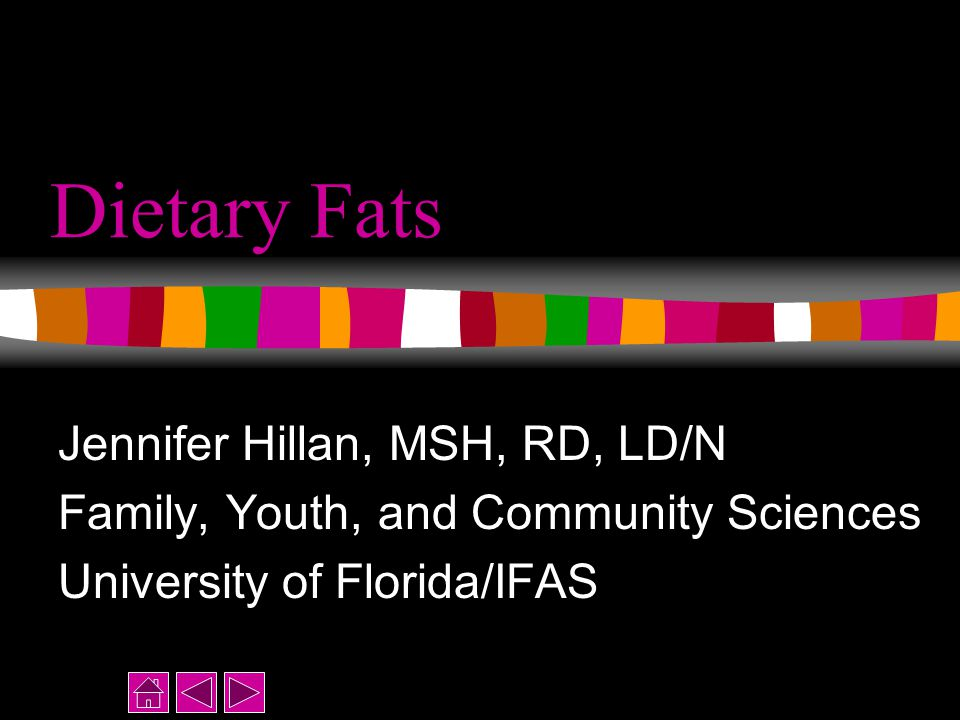 Dietary Fats Jennifer Hillan, MSH, RD, LD/N Family, Youth, and Community Sciences University of Florida/IFAS