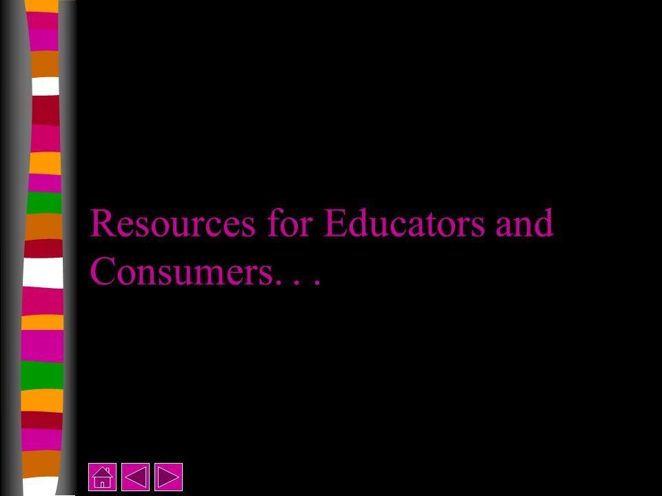 Resources for Educators and Consumers...
