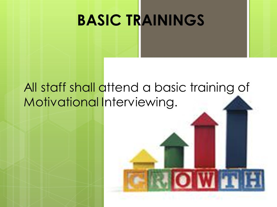 All staff shall attend a basic training of Motivational Interviewing. BASIC TRAININGS