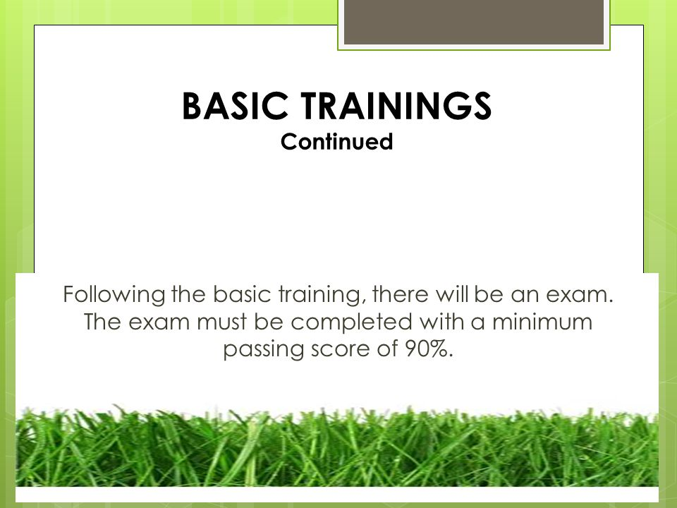 BASIC TRAININGS Continued Following the basic training, there will be an exam.