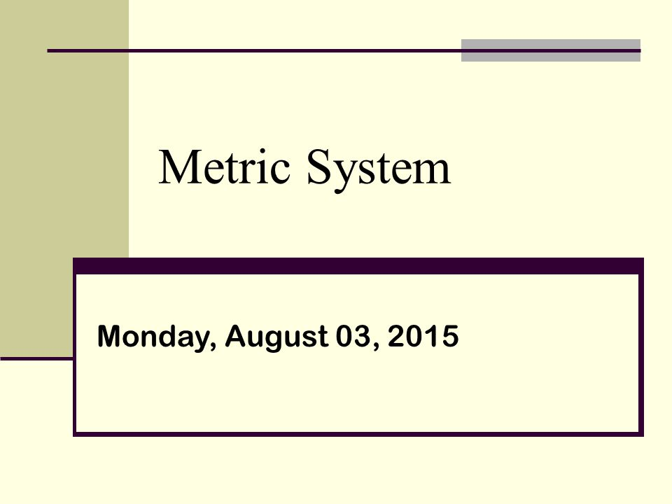 Metric System Monday, August 03, 2015