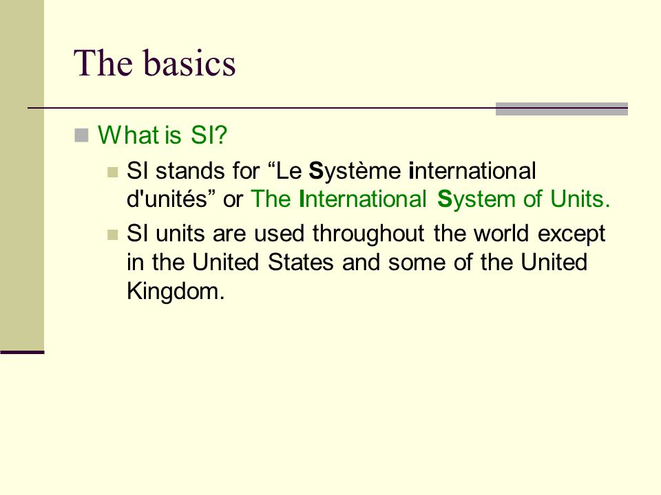 The basics What is SI.