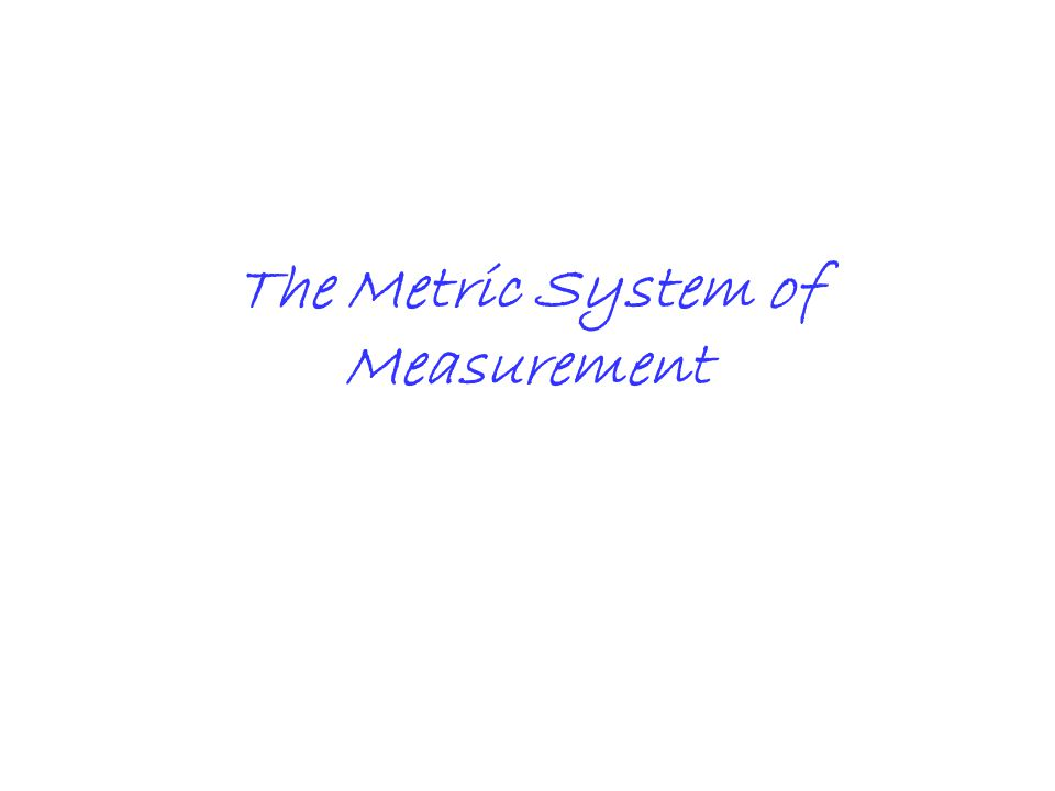 The Metric System of Measurement
