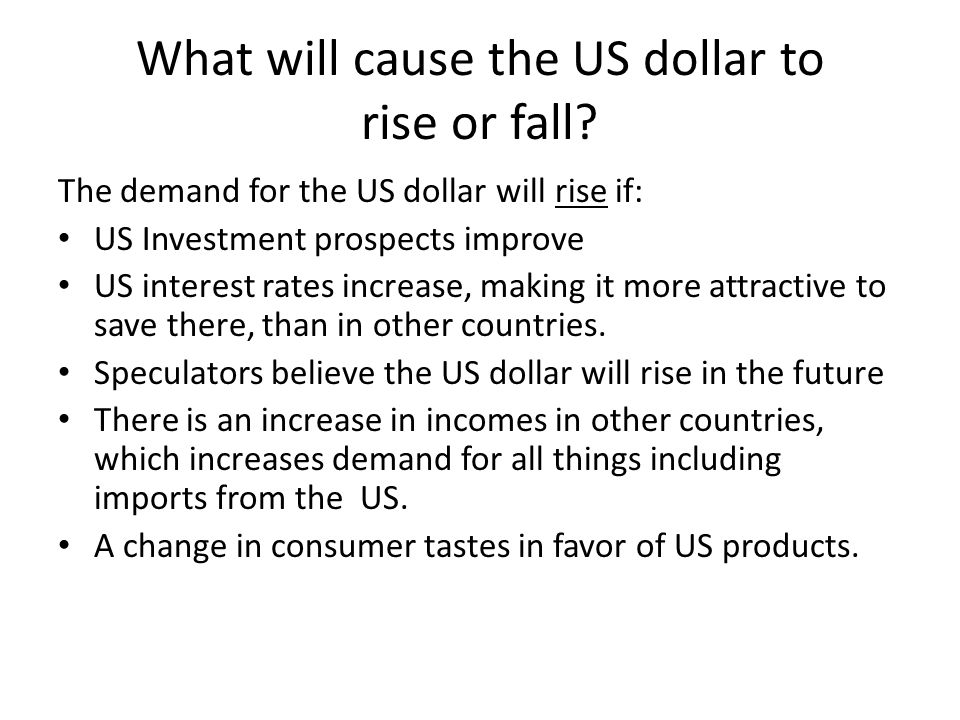 What will cause the US dollar to rise or fall.
