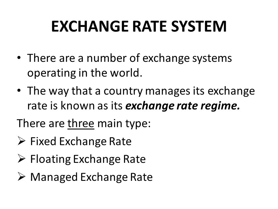EXCHANGE RATE SYSTEM There are a number of exchange systems operating in the world.