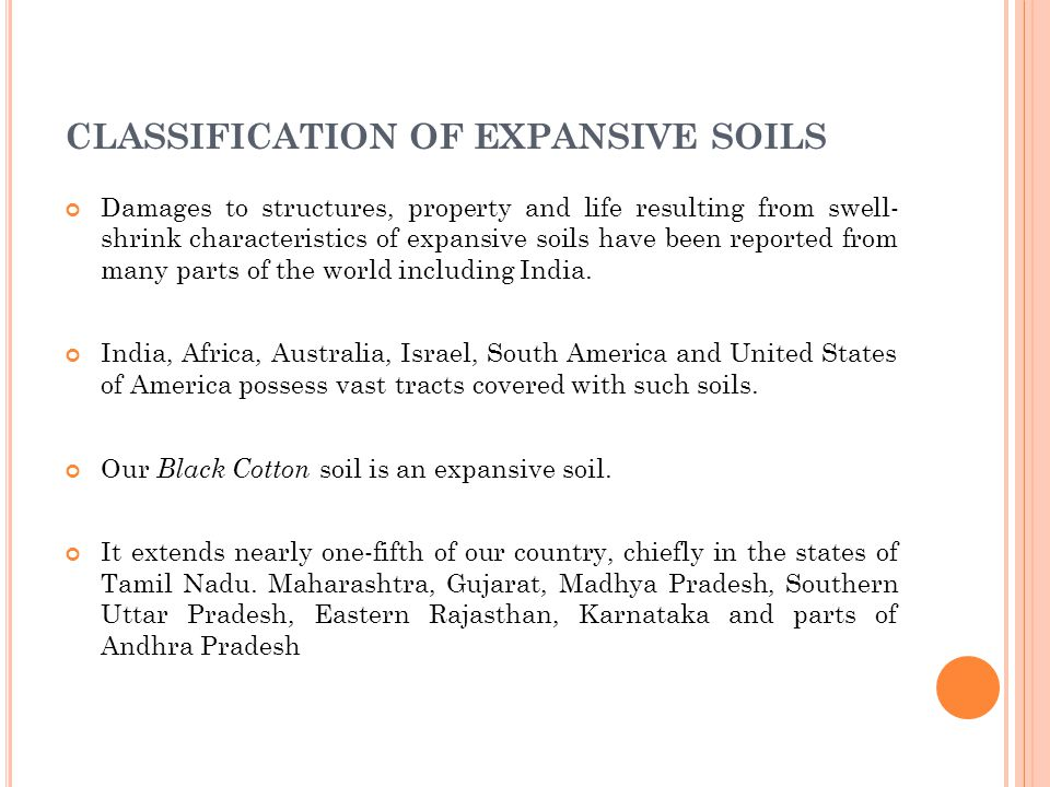 CLASSIFICATION OF EXPANSIVE SOILS Damages to structures, property and life resulting from swell- shrink characteristics of expansive soils have been reported from many parts of the world including India.