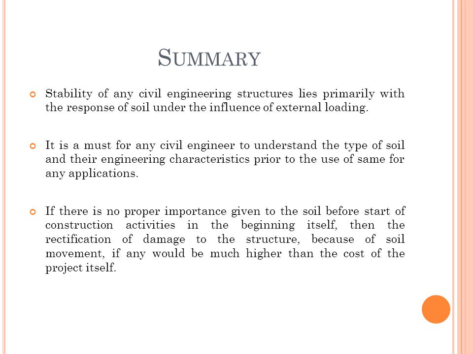 S UMMARY Stability of any civil engineering structures lies primarily with the response of soil under the influence of external loading.