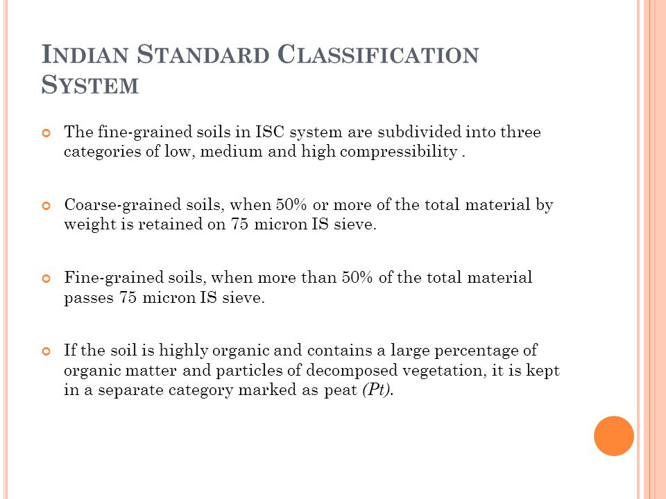 I NDIAN S TANDARD C LASSIFICATION S YSTEM The fine-grained soils in ISC system are subdivided into three categories of low, medium and high compressibility.