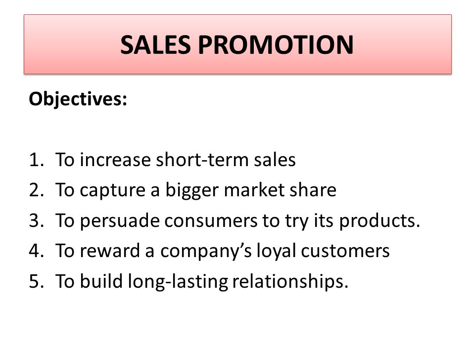 SALES PROMOTION Objectives: 1.To increase short-term sales 2.To capture a bigger market share 3.To persuade consumers to try its products.