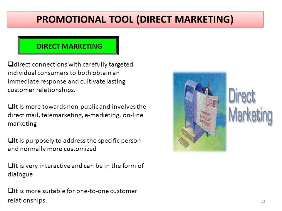 23  direct connections with carefully targeted individual consumers to both obtain an immediate response and cultivate lasting customer relationships.
