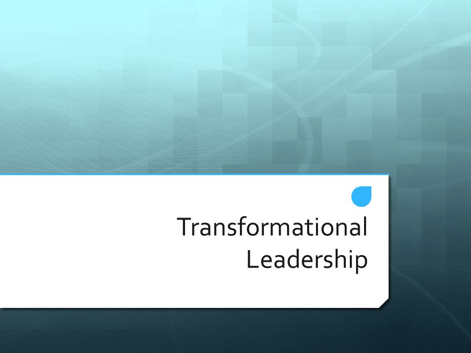 Transformational Leadership Fundamental Practices Model the Way  Clear about their own values and philosophy  Set a personal example an example for others by their own behaviour.