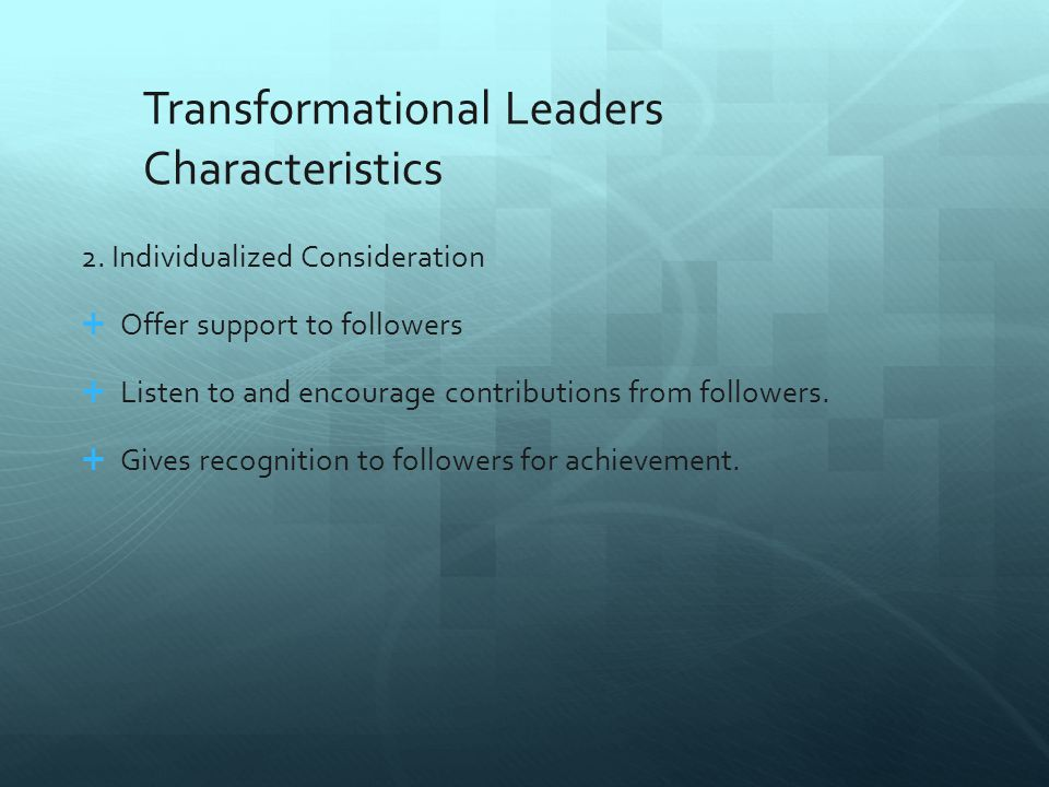 Transformational Leaders Characteristics 3.