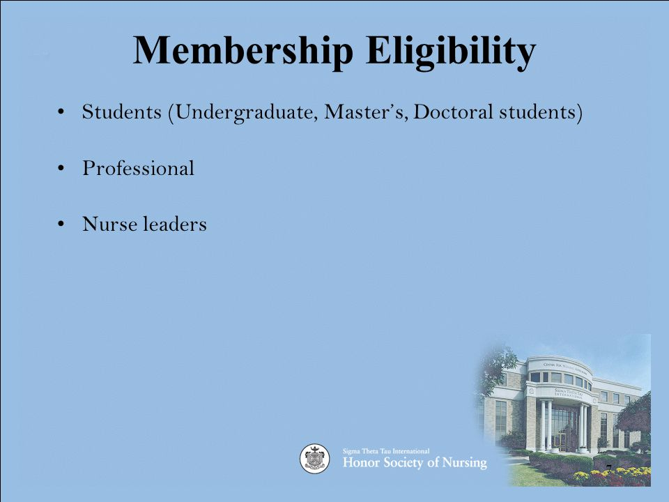 7 Membership Eligibility Students (Undergraduate, Master's, Doctoral students) Professional Nurse leaders