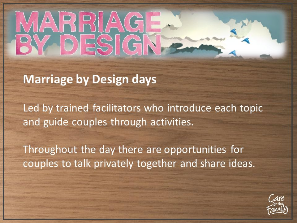 Marriage by Design days Led by trained facilitators who introduce each topic and guide couples through activities.