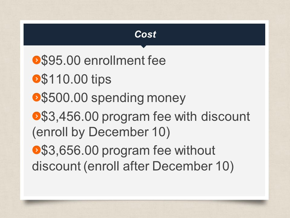 eftours.com Cost $95.00 enrollment fee $ tips $ spending money $3, program fee with discount (enroll by December 10) $3, program fee without discount (enroll after December 10)