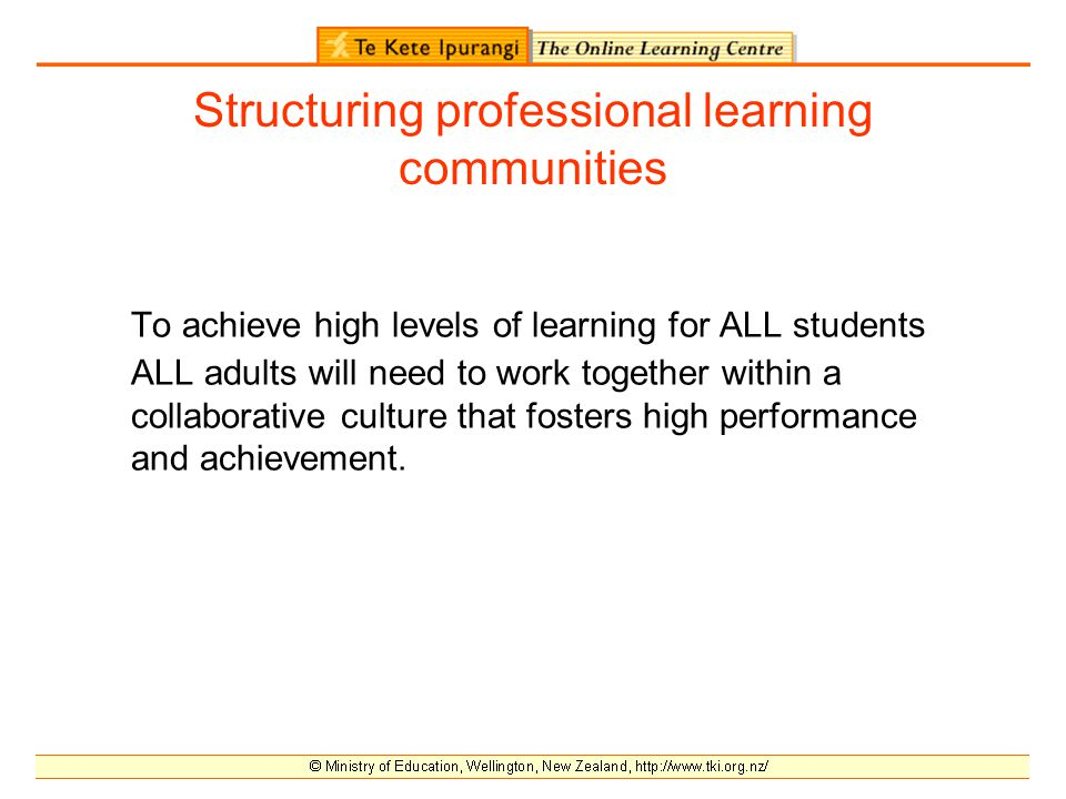Structuring professional learning communities To achieve high levels of learning for ALL students ALL adults will need to work together within a collaborative culture that fosters high performance and achievement.