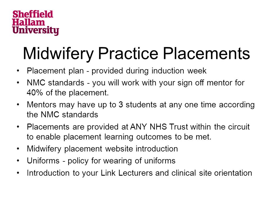 Midwifery Practice Placements Placement plan - provided during induction week NMC standards - you will work with your sign off mentor for 40% of the placement.