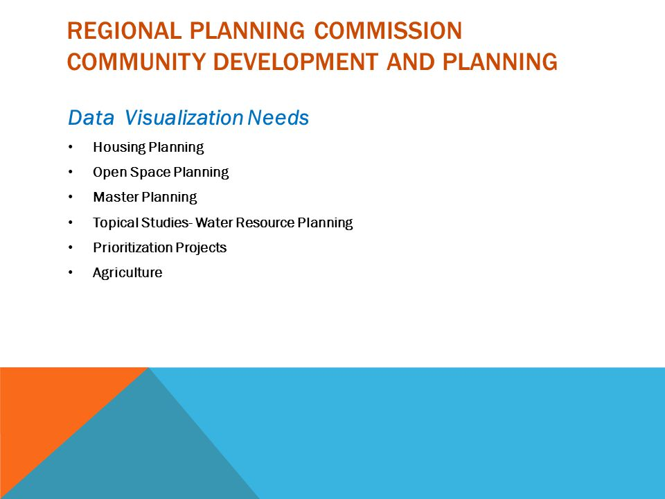 REGIONAL PLANNING COMMISSION COMMUNITY DEVELOPMENT AND PLANNING Data Visualization Needs Housing Planning Open Space Planning Master Planning Topical Studies- Water Resource Planning Prioritization Projects Agriculture