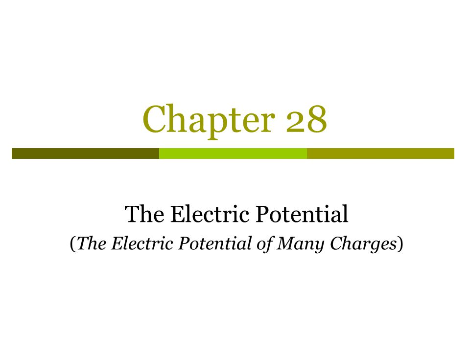 Chapter 28 The Electric Potential (The Electric Potential of Many Charges)