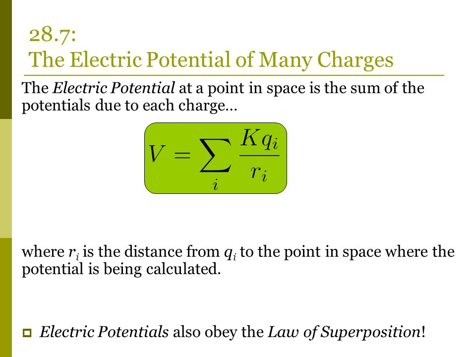 The Electric Potential at a point in space is the sum of the potentials due to each charge… where r i is the distance from q i to the point in space where the potential is being calculated.