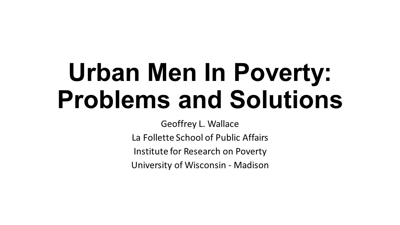 Urban Men In Poverty: Problems and Solutions Geoffrey L.