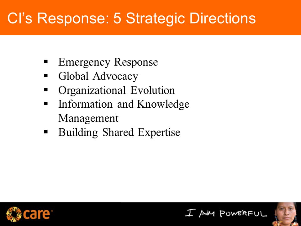 CI's Response: 5 Strategic Directions  Emergency Response  Global Advocacy  Organizational Evolution  Information and Knowledge Management  Building Shared Expertise