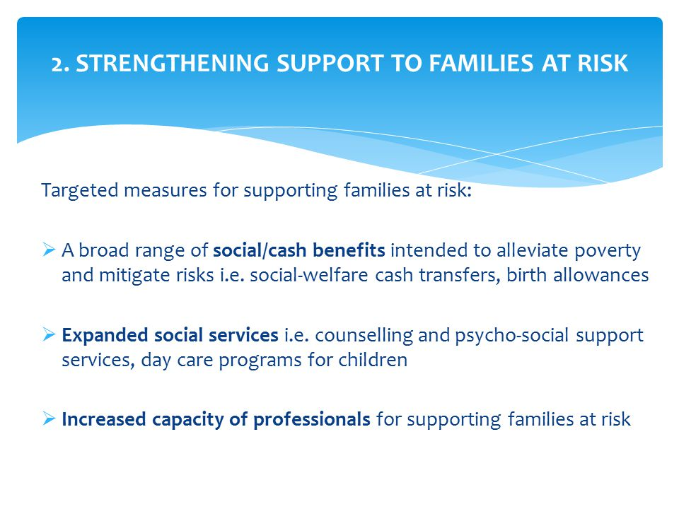 Targeted measures for supporting families at risk:  A broad range of social/cash benefits intended to alleviate poverty and mitigate risks i.e.