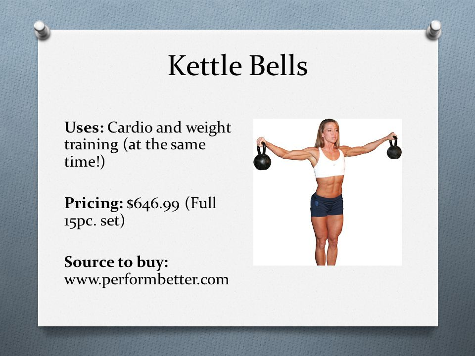 Kettle Bells Uses: Cardio and weight training (at the same time!) Pricing: $ (Full 15pc.