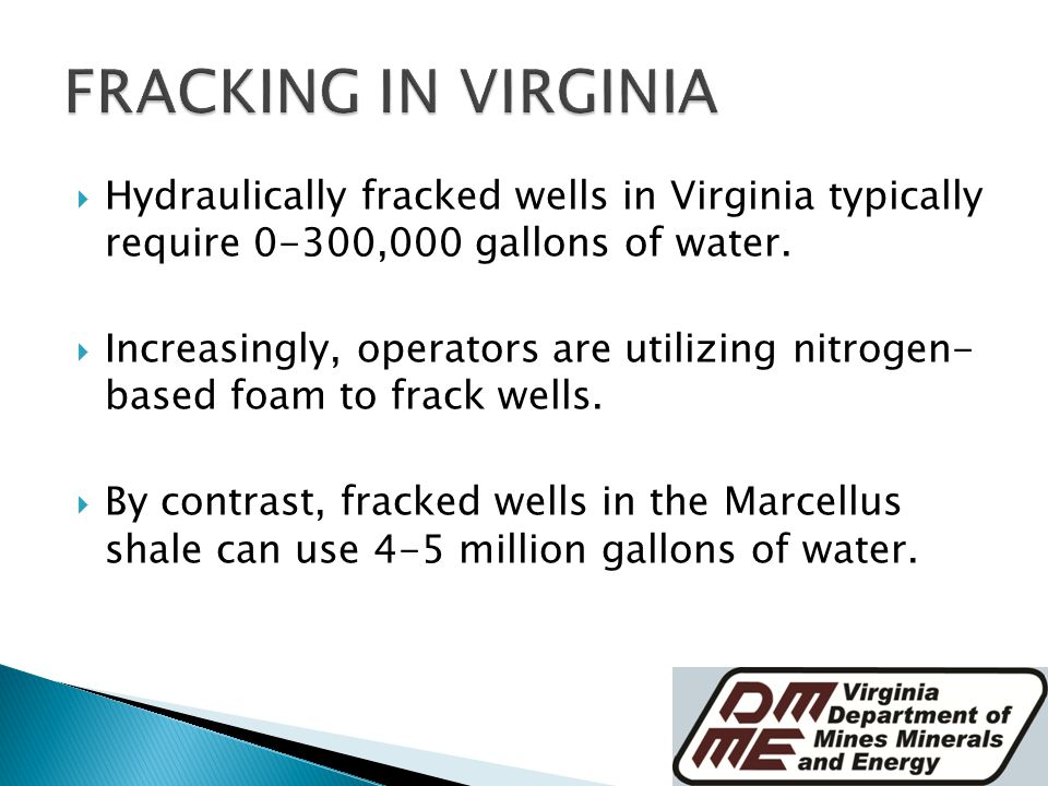  Hydraulically fracked wells in Virginia typically require 0-300,000 gallons of water.