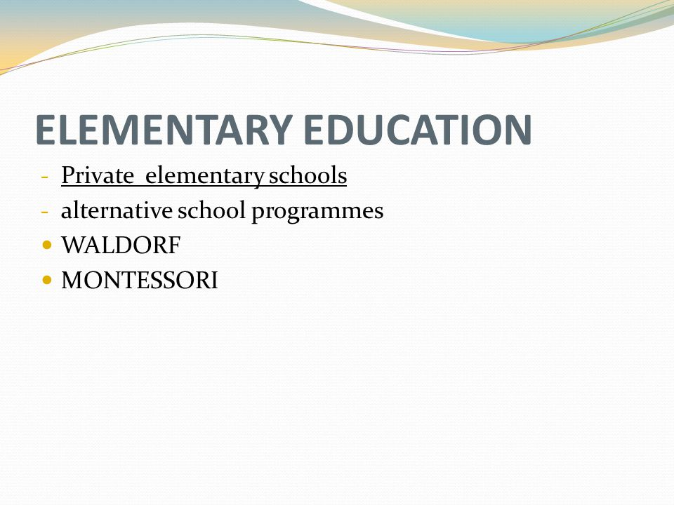 ELEMENTARY EDUCATION - Private elementary schools - alternative school programmes WALDORF MONTESSORI