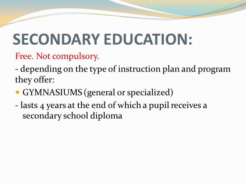 SECONDARY EDUCATION: Free. Not compulsory.