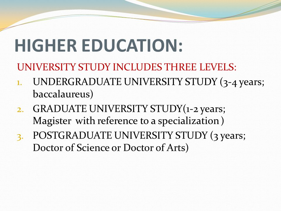 HIGHER EDUCATION: UNIVERSITY STUDY INCLUDES THREE LEVELS: 1.