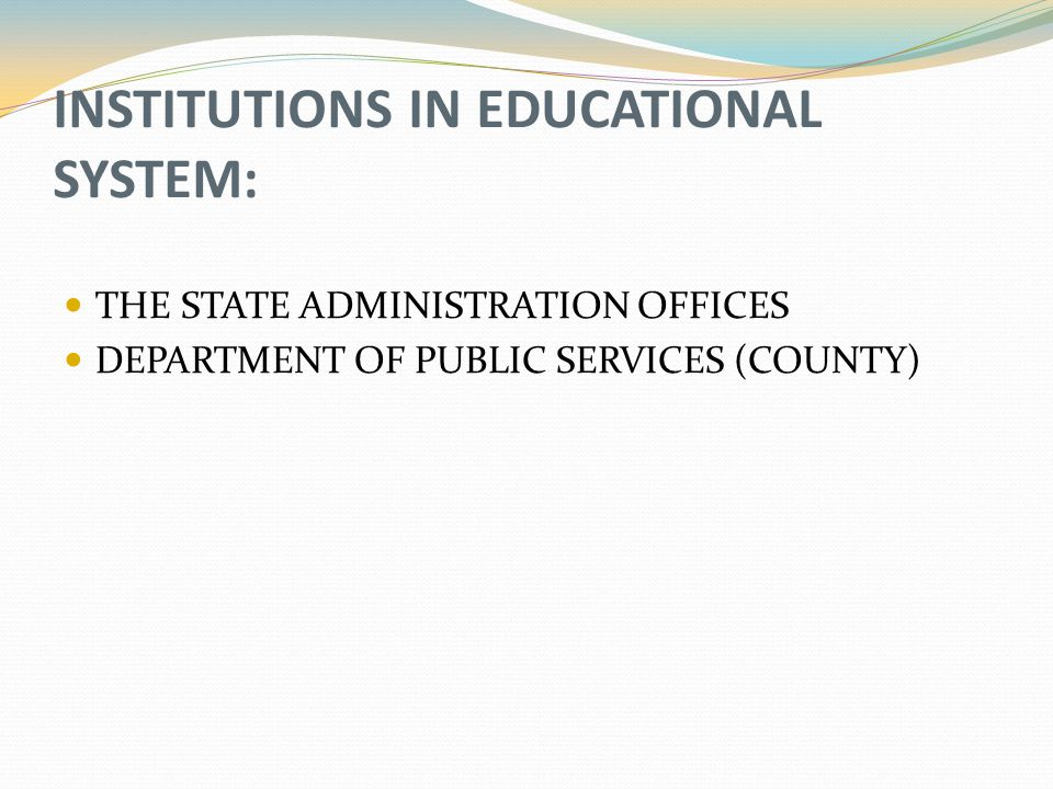 INSTITUTIONS IN EDUCATIONAL SYSTEM: THE STATE ADMINISTRATION OFFICES DEPARTMENT OF PUBLIC SERVICES (COUNTY)