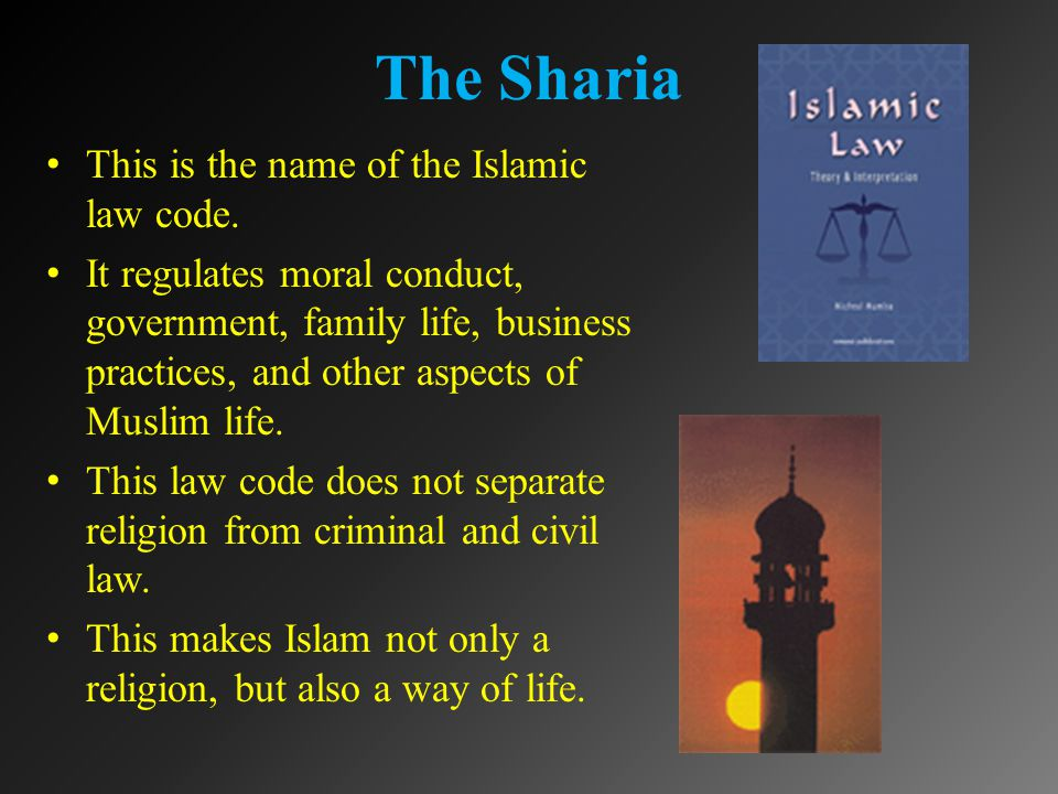 The Sharia This is the name of the Islamic law code.