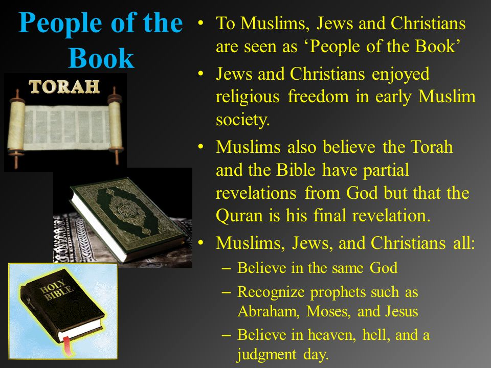 People of the Book To Muslims, Jews and Christians are seen as 'People of the Book' Jews and Christians enjoyed religious freedom in early Muslim society.