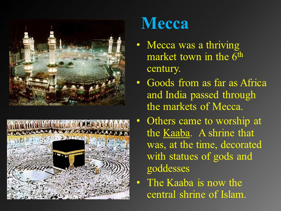 Mecca Mecca was a thriving market town in the 6 th century.