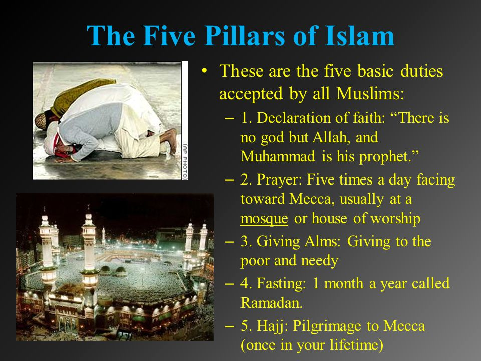 The Five Pillars of Islam These are the five basic duties accepted by all Muslims: – 1.