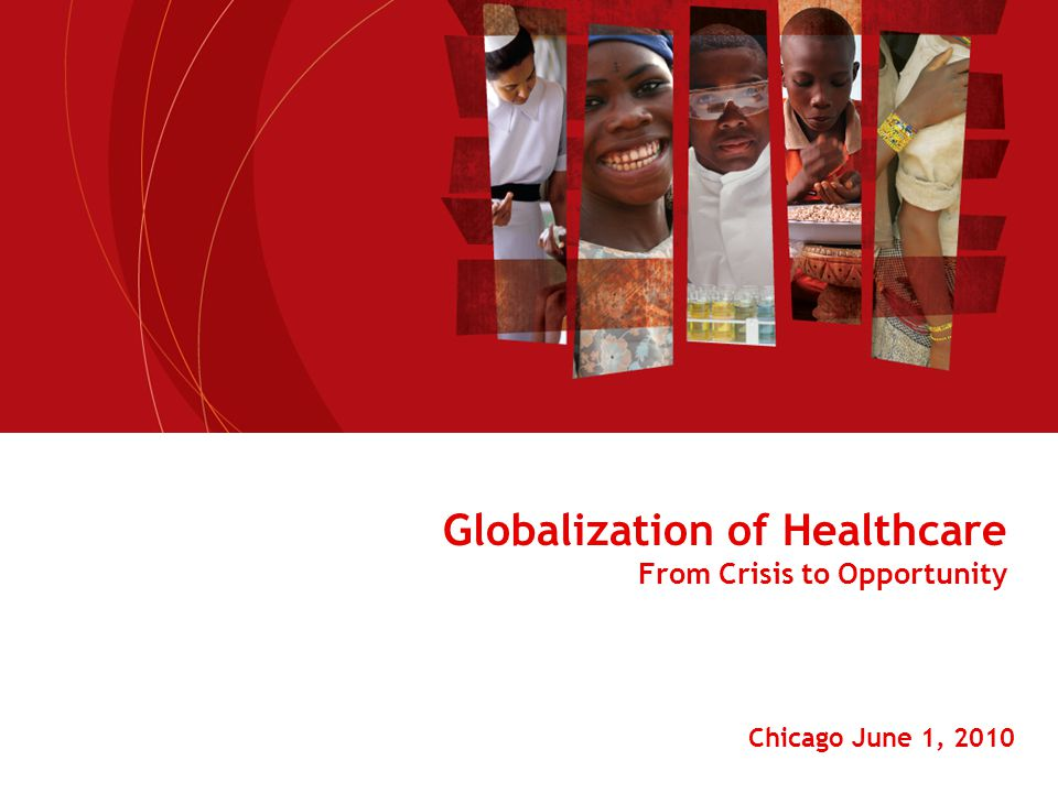 Globalization of Healthcare From Crisis to Opportunity Chicago June 1, 2010