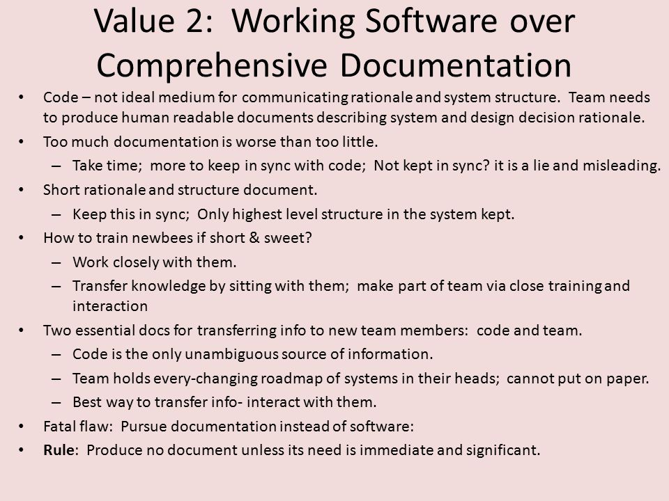 Value 2: Working Software over Comprehensive Documentation Code – not ideal medium for communicating rationale and system structure.