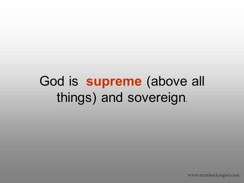 God is supreme (above all things) and sovereign.
