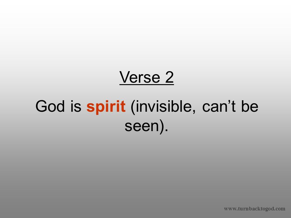 Verse 2 God is spirit (invisible, can't be seen).