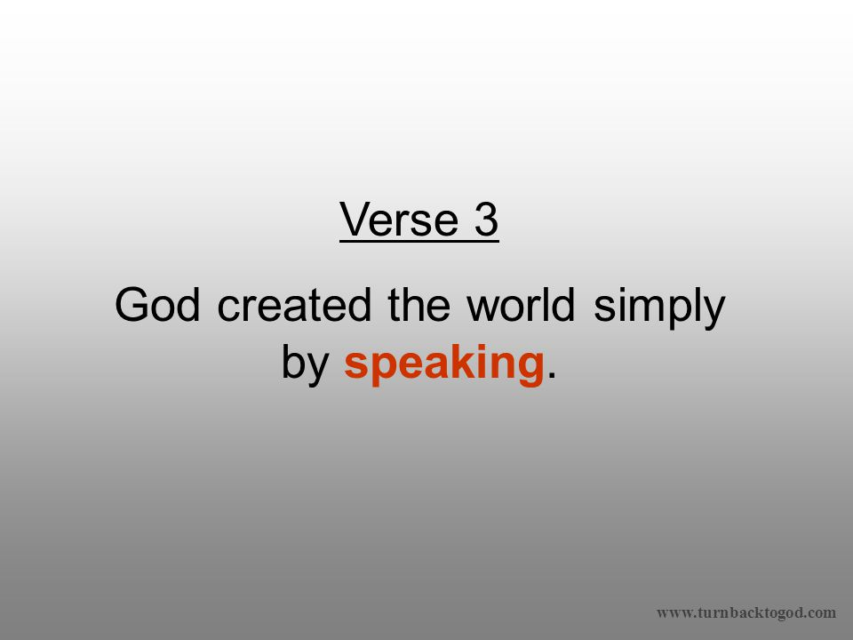 Verse 3 God created the world simply by speaking.