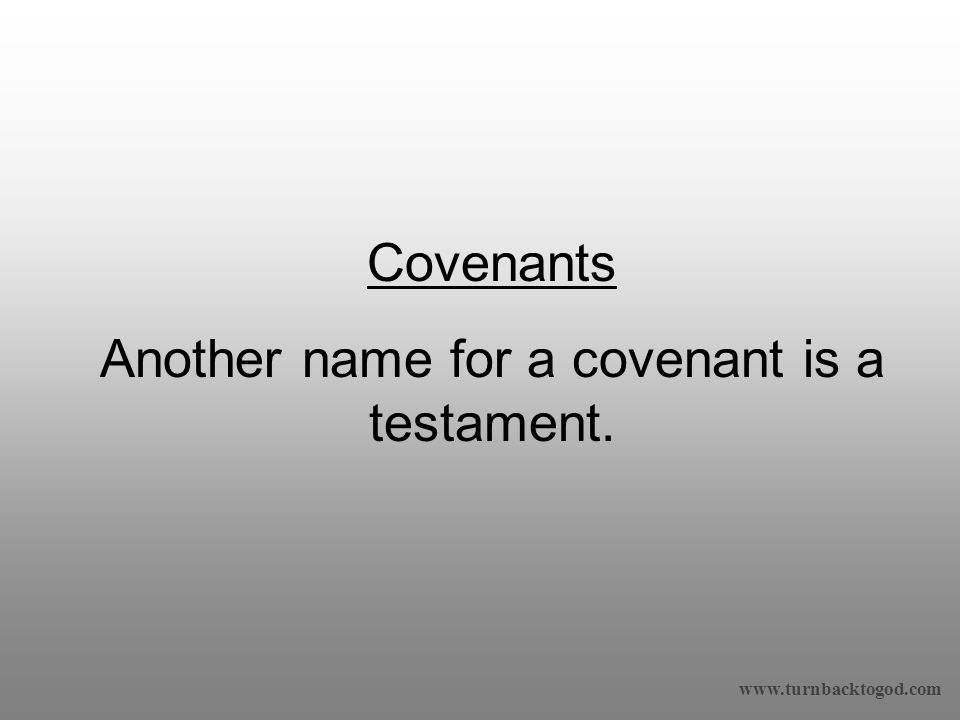 Covenants Another name for a covenant is a testament.