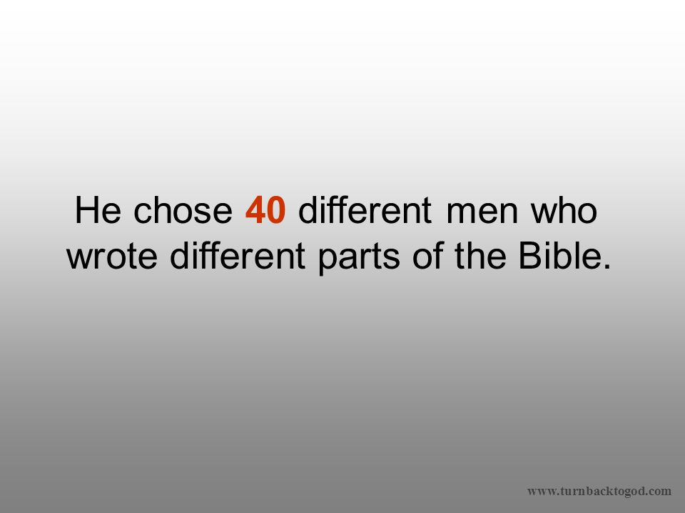 He chose 40 different men who wrote different parts of the Bible.