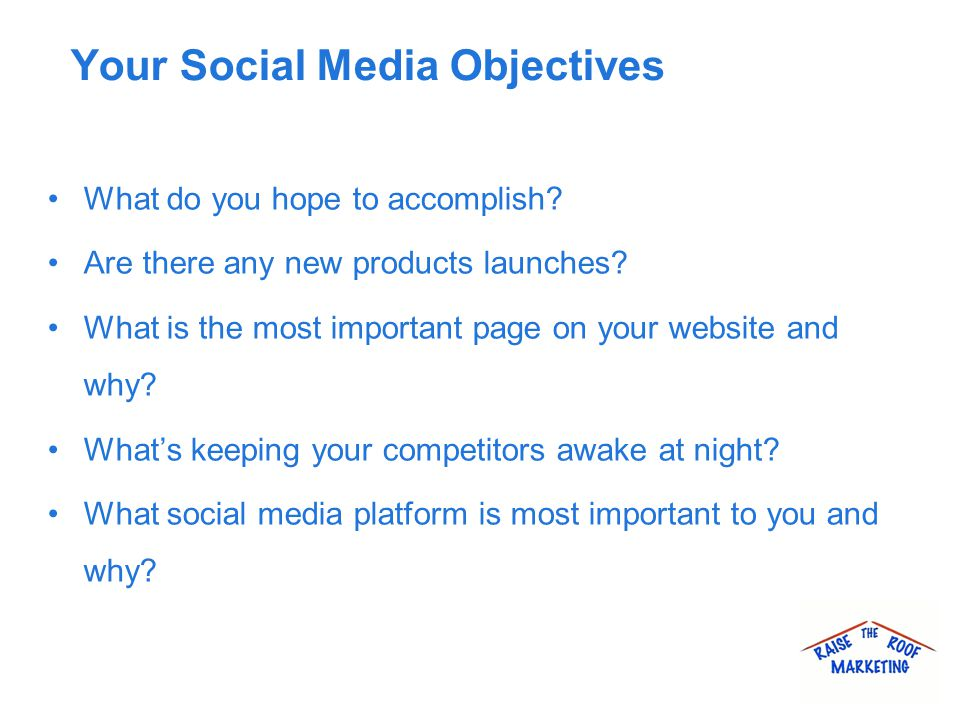 Your Social Media Objectives What do you hope to accomplish.