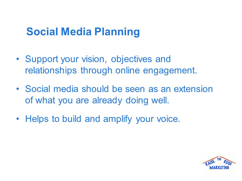 Social Media Planning Support your vision, objectives and relationships through online engagement.