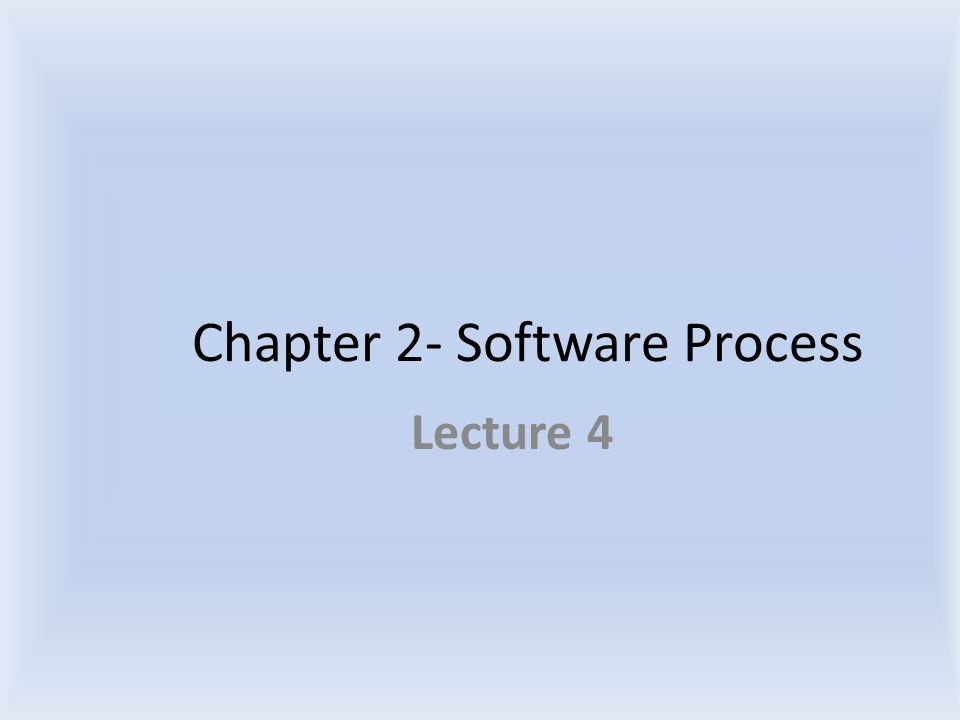 Chapter 2- Software Process Lecture 4