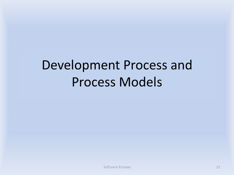 Development Process and Process Models Software Process12