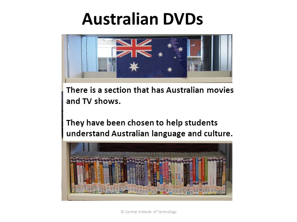 © Central Institute of Technology Australian DVDs There is a section that has Australian movies and TV shows.